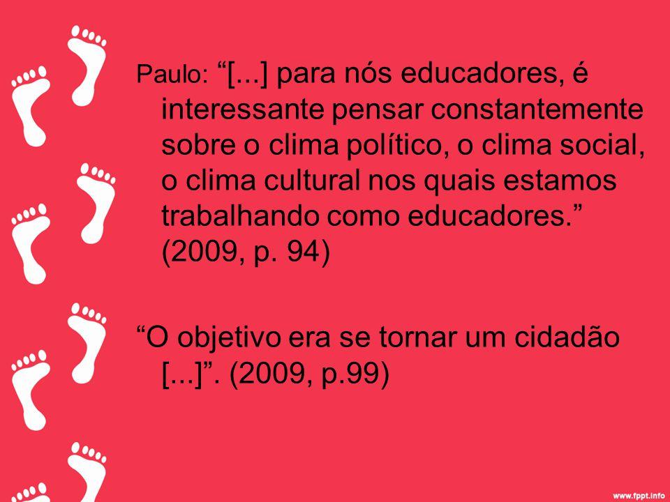 O objetivo era se tornar um cidadão [...] . (2009, p.99)